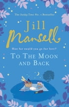 To the Moon and Back: An uplifting tale of love, loss and new beginnings by Jill Mansell