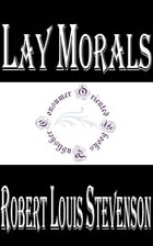 Lay Morals, and Other Papers by Robert Louis Stevenson
