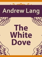 The White Dove by Andrew Lang