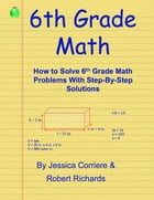 6th Grade Math - How to Solve 6th Grade Math Problems With Step-By-Step Directions