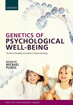 Genetics of Psychological Well-Being The role of heritability and genetics in positive psychology