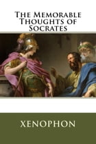 The Memorable Thoughts of Socrates by Xenophon