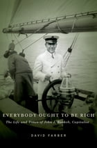 Everybody Ought to Be Rich: The Life and Times of John J. Raskob, Capitalist by David Farber