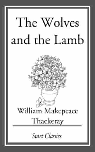 The Wolves and the Lamb by William Makepeace Thackeray