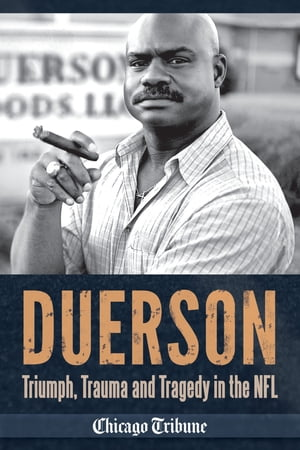 Duerson Triumph,  Trauma and Tragedy in the NFL