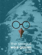 The Seagull Wore Glasses by Gord Elliston