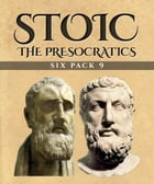 Stoic Six Pack 9: The PreSocratics by Benjamin Cocker
