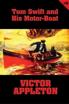 Tom Swift #2: Tom Swift and His Motor-Boat: The Rivals of Lake Carlopa by Victor Appleton