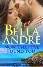 Now That I've Found You (New York Sullivans #1) by Bella Andre