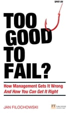 Too Good To Fail?: Why Management Gets it Wrong and How You Can Get It Right by Jan Filochowski
