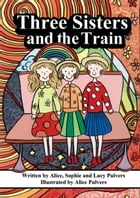 Three Sisters and the Train by Alice Pulvers