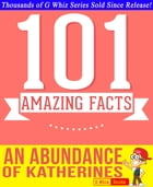 An Abundance of Katherines - 101 Amazing Facts You Didn't Know: Fun Facts and Trivia Tidbits Quiz Game Books by G Whiz