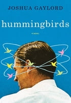 Hummingbirds: A Novel by Joshua Gaylord