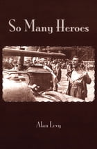 So Many Heroes by Alan Levy