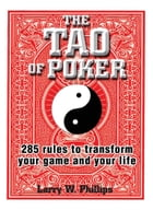 The Tao Of Poker: 285 Rules to Transform Your Game and Your Life by Larry W Phillips