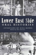 Lower East Side Oral Histories 547c8222-a058-45d3-a821-948783287b4e