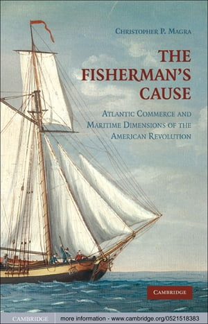 The Fisherman's Cause Atlantic Commerce and Maritime Dimensions of the American Revolution