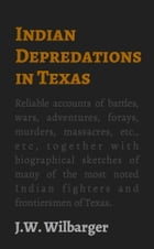 Indian Depredations in Texas by J.W. Wilbarger