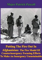 """""""Putting Out The Fire In Afghanistan"""": - The Fire Model of Counterinsurgency: Focusing Efforts to…"""