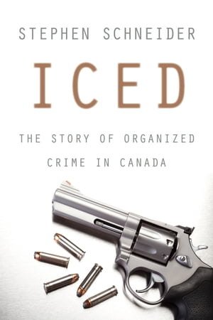 Iced: The Story of Organized Crime in Canada