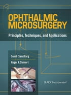 Ophthalmic Microsurgery: Principles, Techniques, and Applications by Sumit Garg
