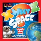 X-WHY-Z Space (A TIME for Kids Book): Kids Ask. We Answer by Editors of TIME For Kids Magazine
