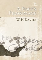 A Poet's Pilgrimage by W H Davies