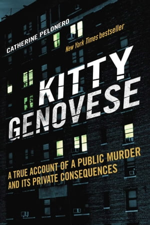 Kitty Genovese: A True Account of a Public Murder and Its Private Consequences by Catherine Pelonero