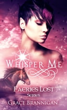 Whisper Me: Faeries Lost by Grace Brannigan