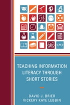 Teaching Information Literacy through Short Stories by David Brier
