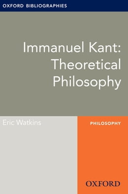 Book Immanuel Kant: Theoretical Philosophy: Oxford Bibliographies Online Research Guide by Eric Watkins