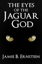 The Eyes of the Jaguar God by Jamie.B Ernstein