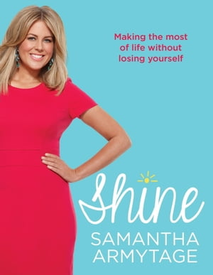 Shine: Making the most of life without losing yourself