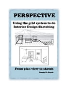 PERSPECTIVE: Using the Grid System for Interior Design Sketching: From plan view to sketch by Donald Gerds