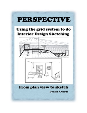 PERSPECTIVE: Using the Grid System for Interior Design Sketching From plan view to sketch