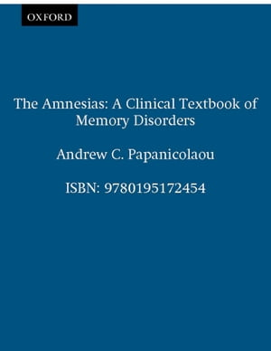 The Amnesias A Clinical Textbook of Memory Disorders