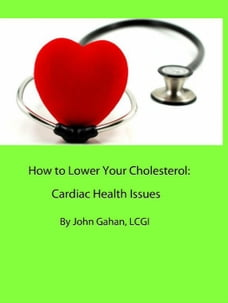 How to Lower Your Cholesterol: Cardiac Health Issues