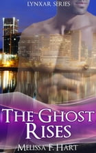 The Ghost Rises (Lynxar Series, Book 5) by Melissa F. Hart