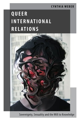 Book Queer International Relations: Sovereignty, Sexuality and the Will to Knowledge by Cynthia Weber