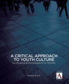 A Critical Approach to Youth Culture: Its Influence and Implications for Ministry by Pamela Erwin