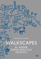 Walkscapes: El andar como práctica estética by Francesco Careri