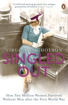 Singled Out: How Two Million Women Survived without Men After the First World War by Virginia Nicholson