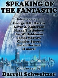 Speaking of the Fantastic III: Interviews with Science Fiction Writers: Interviews with Science…
