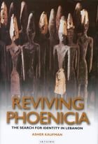 Reviving Phoenicia: The Search for Identity in Lebanon by Asher Kaufman