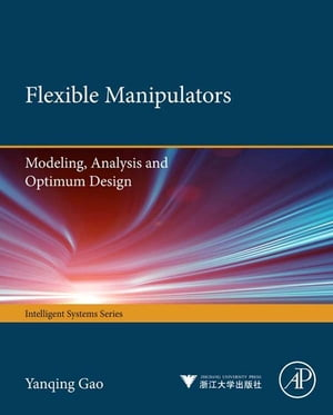 Flexible Manipulators Modeling,  Analysis and Optimum Design