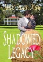 Shadowed Legacy by Janis Susan May
