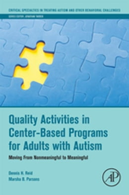 Book Quality Activities in Center-Based Programs for Adults with Autism: Moving from Nonmeaningful to… by Dennis H. Reid