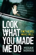 Look What You made Me Do: Fathers Who Kill 2e669a65-878d-4356-95de-ed6ac5ddada5