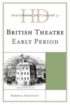 Historical Dictionary of British Theatre: Early Period