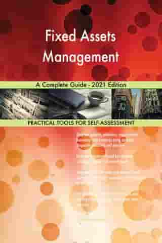 Fixed Assets Management A Complete Guide - 2021 Edition by Gerardus Blokdyk